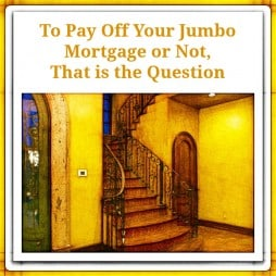Payoff Your Jumbo Mortgage?