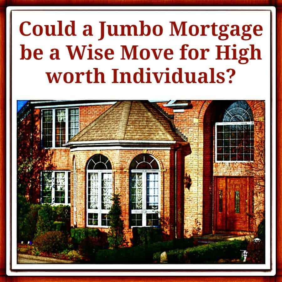 could a jumbo mortgage be a wise move for high worth