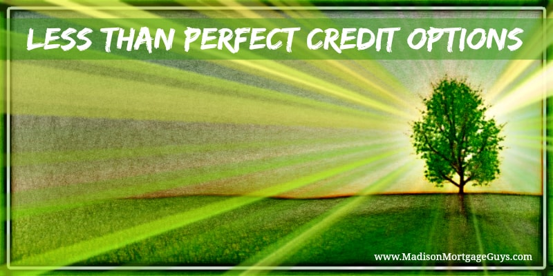 Less Than Perfect Credit mortgage options