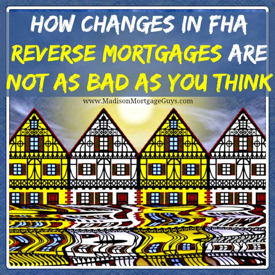 changes in fha reverse mortgages not as bad as you think