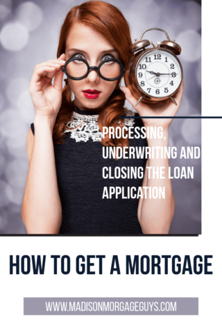 How To Get A Mortgage: Processing, Underwriting, and Closing The Loan Application